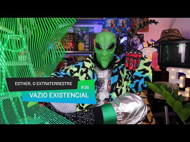 Esther, o Extraterrestre - Vazio Existencial