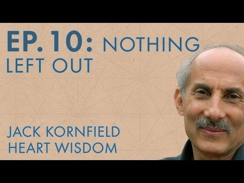 Jack Kornfield – Ep. 10 – Nothing Left Out