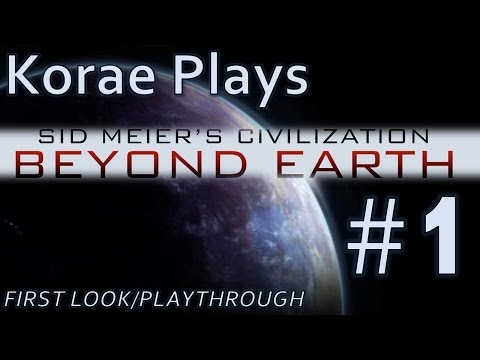 Korae's Civilization: Beyond Earth First Look - Part #1