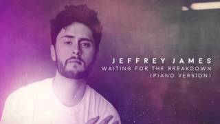 Jeffrey James: Waiting for the Breakdown (Piano Version) YouTube Videos