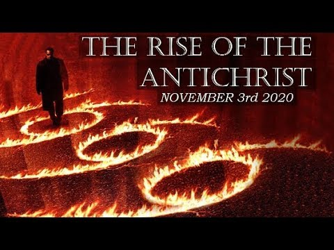 The Rise of the Antichrist - November 3rd 2020