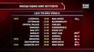 Lịch thi đấu vòng 8 Ngoại Hạng Anh 2017/2018 | Pin News
