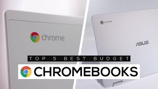 Top 5 Best Budget Chromebooks 2018!