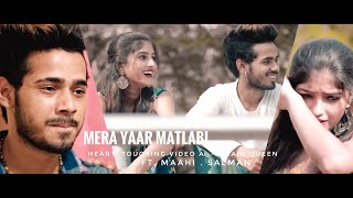 Mera Yaar Matlabi || Maahi Queen || Salman || Latest Punjabi Song 2018 || Heart_Touching Video