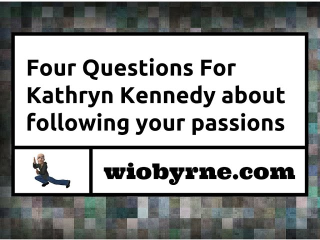 Four Questions For Kathryn Kennedy about following your passions