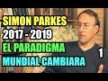 Simon Parkes, 2017-2019 El Paradigma Mundial Cambiara Parte 1.
