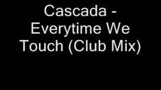 Cascada - Everytime We Touch (Club Mix)