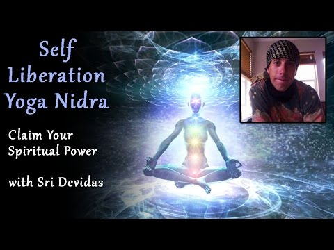 Self Liberation Yoga Nidra - Claim Your Spiritual Power Now (with Sri Devidas)