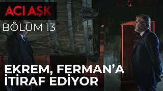 Ekrem, Ferman'a Sude'nin Kendi Kızı Olduğunu Söylüyor - Acı Aşk 13. Bölüm