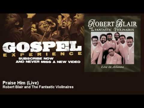 Robert Blair and The Fantastic Violinaires - Praise Him - Live - Gospel