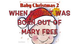 When Christ was Born out of Mary Free (for babies)