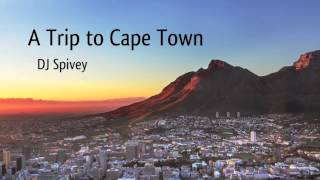 A Trip to Cape Town (South African House Music) Mixed by DJ Spivey