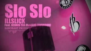 ▶ ILLSLICK    Slo Slo  Feat