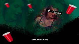 MC Dukevi - A Louca (Audio Oficial)