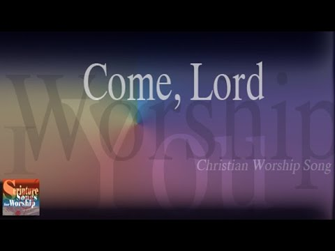 Come, Lord (Christian Praise Worship Songs With Lyrics)