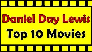 Daniel Day Lewis Top 10 Movies | Daniel Day Lewis Best Movies | Daniel Day Lewis Hit Movies