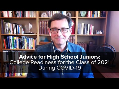 Advice For High School Juniors: College Readiness For The Class Of 2021 During COVID-19