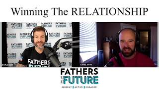 Fathers of the Future Experience #61 WINNING the RELATIONSHIP with Casey Jacox