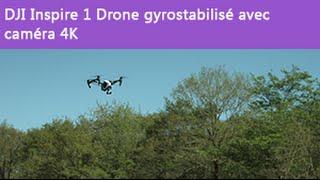 [TEST] DJI Inspire 1 Drone gyrostabilisé avec caméra 4K