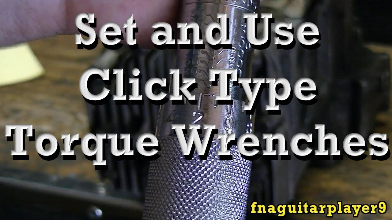 How To Set And Use Click Type Torque Wrenches And Foot Inch Pound