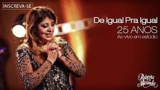 Roberta Miranda - De Igual Pra Igual | DVD 25 anos Ao vivo em estúdio (Vídeo Oficial)