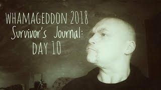 Whamageddon 2018: Survivor's Journal, Day 10