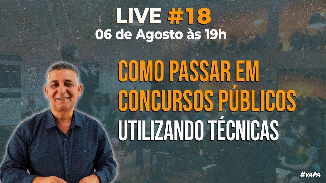 🔴 LIVE #18 - COMO PASSAR EM CONCURSOS PÚBLICOS UTILIZANDO TÉCNICAS