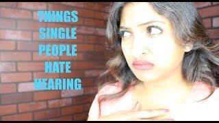 Things Single People Hate Hearing