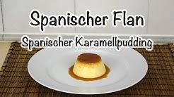 Spanischer Flan / Spanischer Karamellpudding - Spanisch Kochen