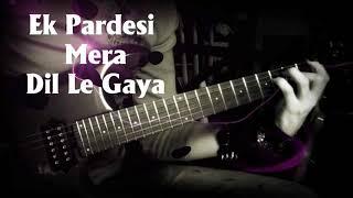 Ek Pardesi Mera Dil Le Gaya | Unplugged