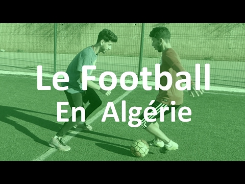 LE FOOTBALL EN ALGERIE (كرة القدم في الجزائر) - PODCAST DZ 2017