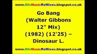 """Go Bang (Walter Gibbons 12"""" Mix) - Dinosaur L."""