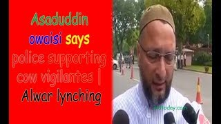 Owaisi says Rajasthan Police Supporting Cow Vigilantes