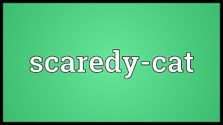 Scaredy-cat Meaning