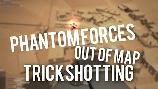 OUT OF MAP TRICKSHOTTING in PHANTOM FORCES!!! (roblox)