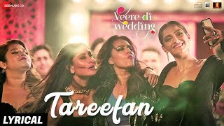 Tareefan - Lyrical |Veere Di Wedding |QARAN|Badshah|Kareena Kapoor Khan,Sonam Kapoor,Swara&Shikha