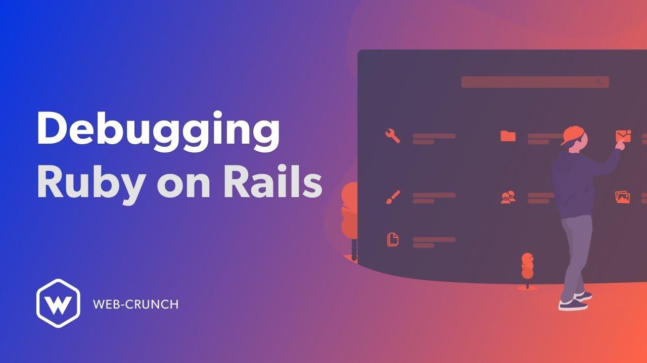 Debugging Ruby on Rails – Web-Crunch