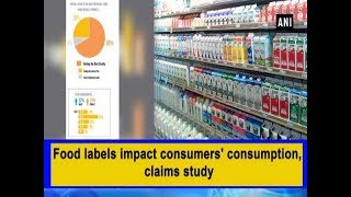 Food labels impact consumers' consumption, claims study - #Health News