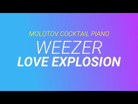 Love Explosion - Weezer [cover by Molotov Cocktail Piano]