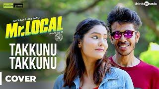 Mr.Local | Takkunu Takkunu (Cover Version) | Sivakarthikeyan, Nayanthara | Hiphop Tamizha
