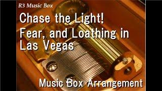 Chase the Light!/Fear, and Loathing in Las Vegas [Music Box] (Gyakkyou Burai Kaiji Hakairoku-hen OP)