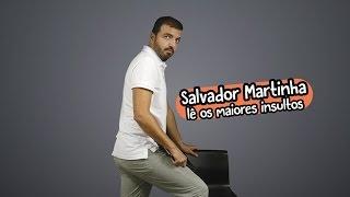 Salvador Martinha lê os maiores insultos