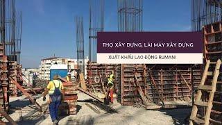 Thông tin tuyển dụng thợ xây dựng , lái máy xúc , cẩu xuất khẩu lao động tại Rumani Châu Âu