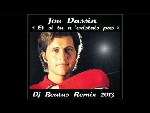 "JOE DASSIN  ""ET SI TU N'EXISTAIS PAS""  - DJ BEATUS REMIX  2013"