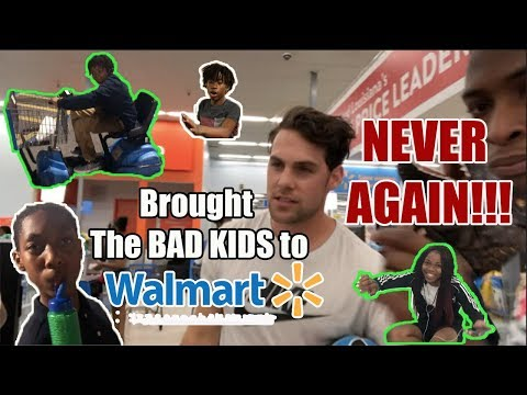 Brought THE BAD KIDS to WALMART....NEVER AGAIN!!!!
