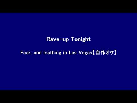 Rave-up Tonight/Fear,and Loathing in Las Vegas【自作オケ】