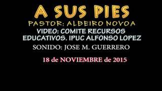 Video A SUS PÍES  pastor ALBEIRO NOVOA  IPUC ALFONSO LOPEZ 18 11 2016 download MP3, 3GP, MP4, WEBM, AVI, FLV Juli 2018