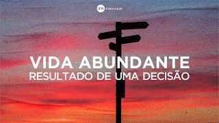 Vida Abundante - Resultado de Uma Decisão - Ap. André | 31/03