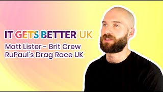 It Gets Better UK - Matt Lister (Ru Paul's Brit Crew)