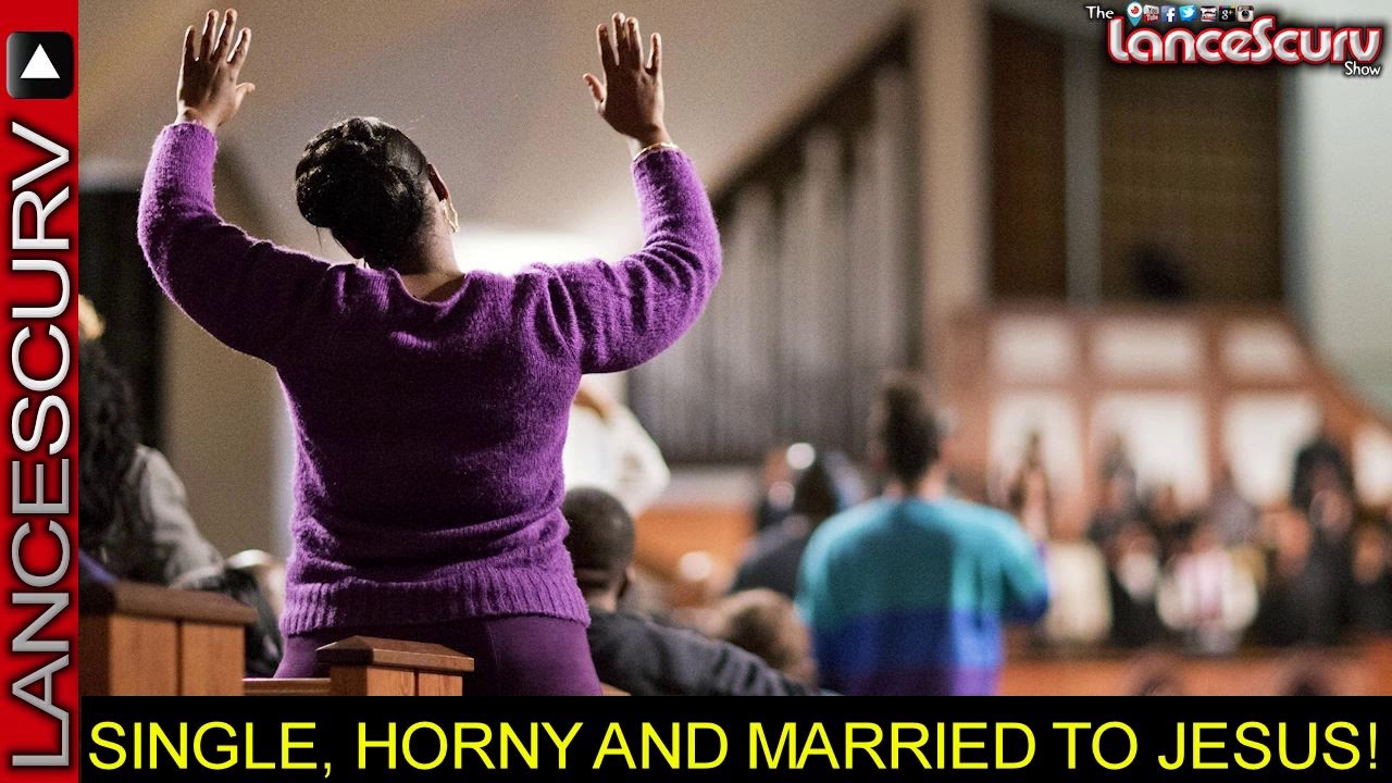 SINGLE, HOT TO TROT & MARRIED TO JESUS! - The LanceScurv Show